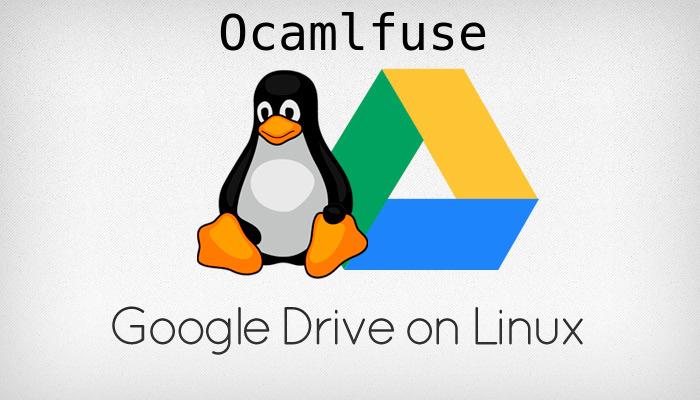 google drive ocamlfuse